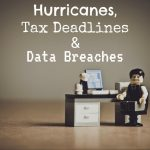 Hurricanes, Tax Deadlines in San Diego and Data Breaches
