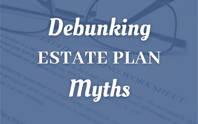 Debunking Estate Plan Myths For San Diego Taxpayers